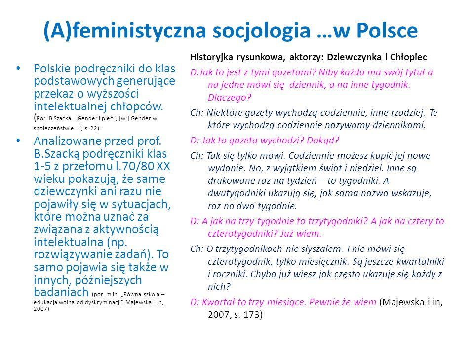(A)feministyczna socjologia …w Polsce Polskie podręczniki do klas podstawowych generujące przekaz o wyższości intelektualnej chłopców. ( Por. B.Szacka