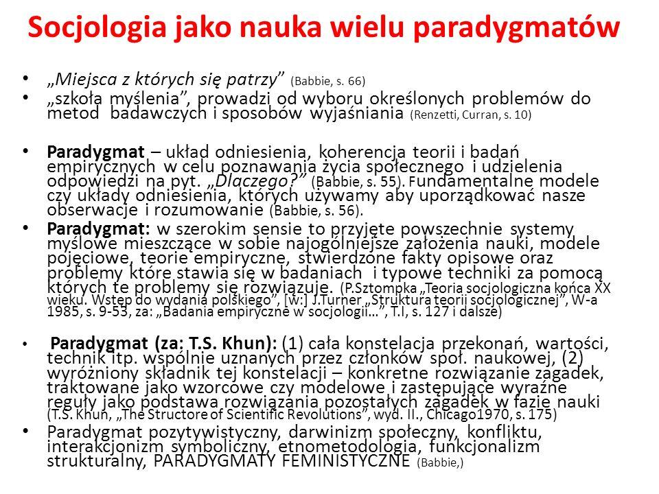 Socjologia jako nauka wielu paradygmatów Miejsca z których się patrzy (Babbie, s. 66) szkoła myślenia, prowadzi od wyboru określonych problemów do met