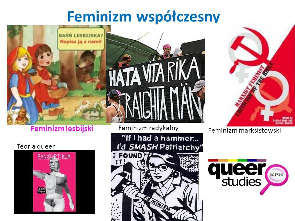 Feminizm współczesny Feminizm lesbijski Feminizm radykalny Feminizm marksistowski Teoria queer
