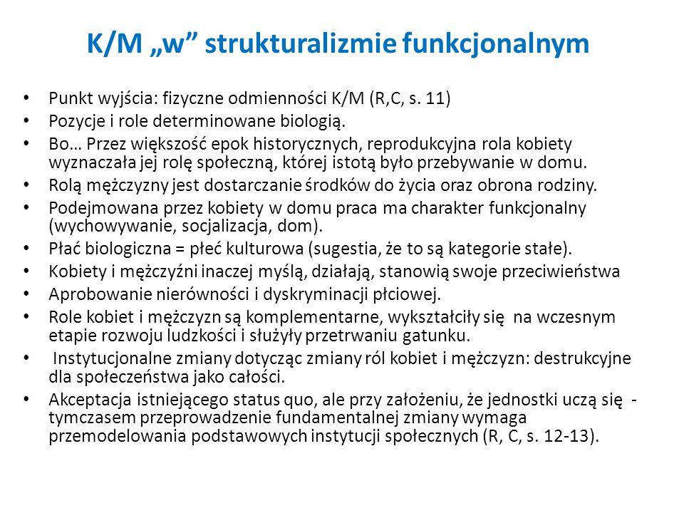 K/M w strukturalizmie funkcjonalnym Punkt wyjścia: fizyczne odmienności K/M (R,C, s. 11) Pozycje i role determinowane biologią. Bo… Przez większość ep