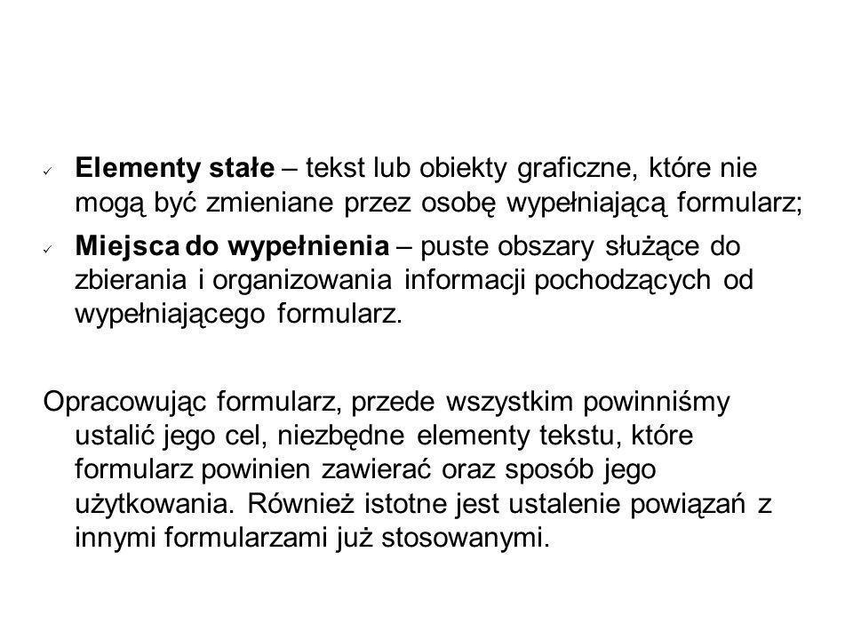 Elementy stałe – tekst lub obiekty graficzne, które nie mogą być zmieniane przez osobę wypełniającą formularz; Miejsca do wypełnienia – puste obszary