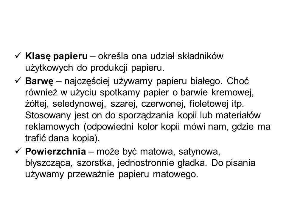 Klasę papieru – określa ona udział składników użytkowych do produkcji papieru. Barwę – najczęściej używamy papieru białego. Choć również w użyciu spot