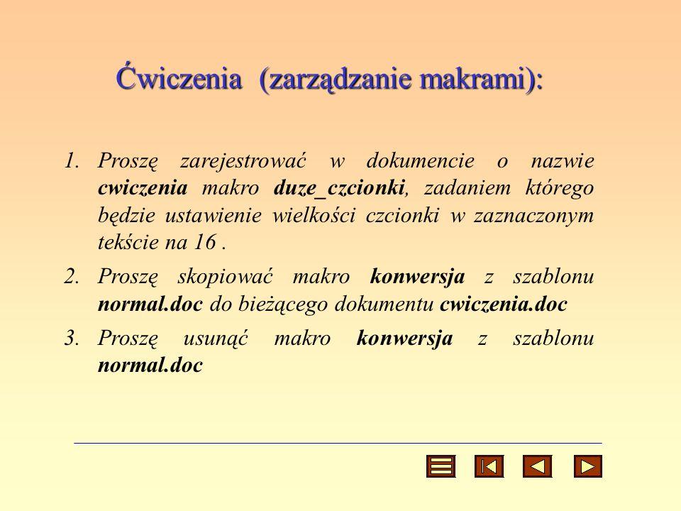 Ćwiczenia (zarządzanie makrami): 1.Proszę zarejestrować w dokumencie o nazwie cwiczenia makro duze_czcionki, zadaniem którego będzie ustawienie wielko