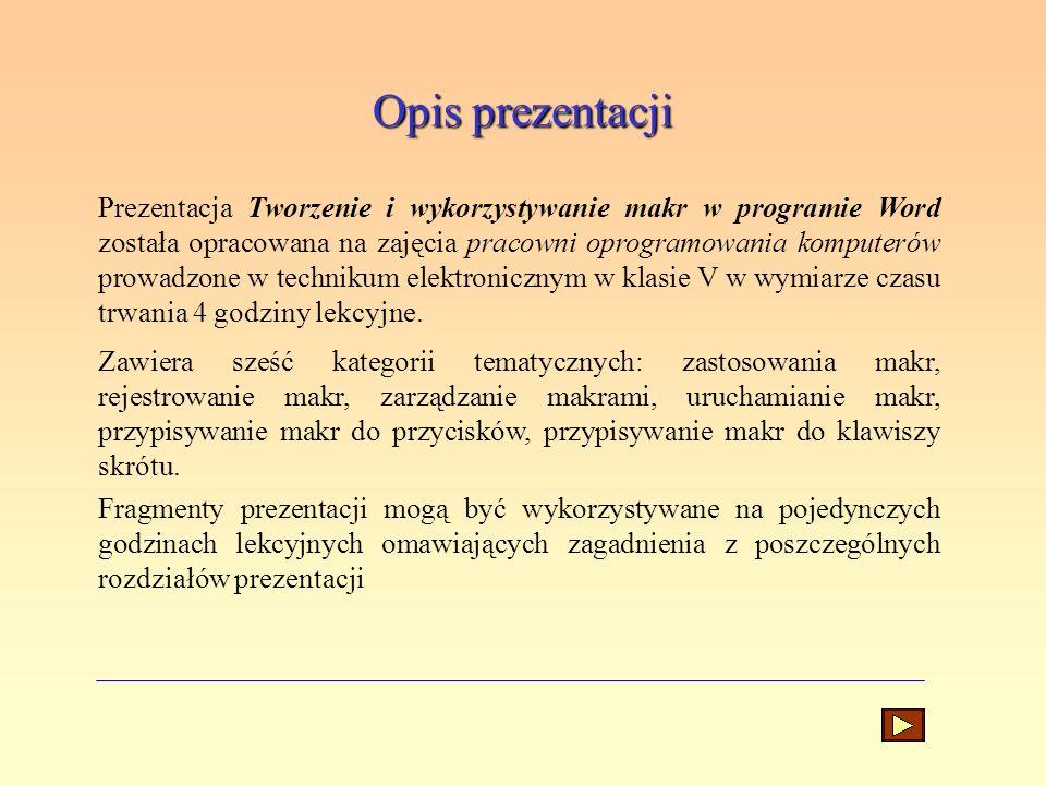 Opis prezentacji Prezentacja Tworzenie i wykorzystywanie makr w programie Word została opracowana na zajęcia pracowni oprogramowania komputerów prowad