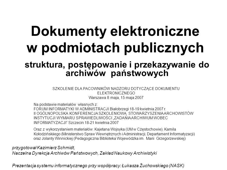 Dokumenty elektroniczne w podmiotach publicznych przygotował Kazimierz Schmidt, Naczelna Dyrekcja Archiwów Państwowych, Zakład Naukowy Archiwistyki Pr