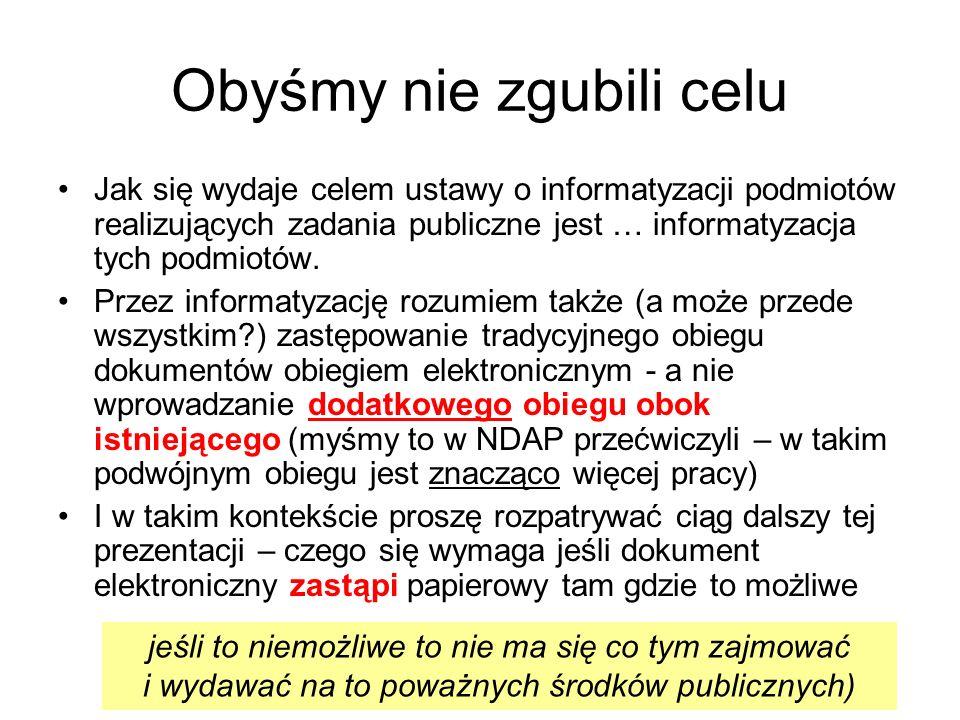 Obyśmy nie zgubili celu Jak się wydaje celem ustawy o informatyzacji podmiotów realizujących zadania publiczne jest … informatyzacja tych podmiotów. P