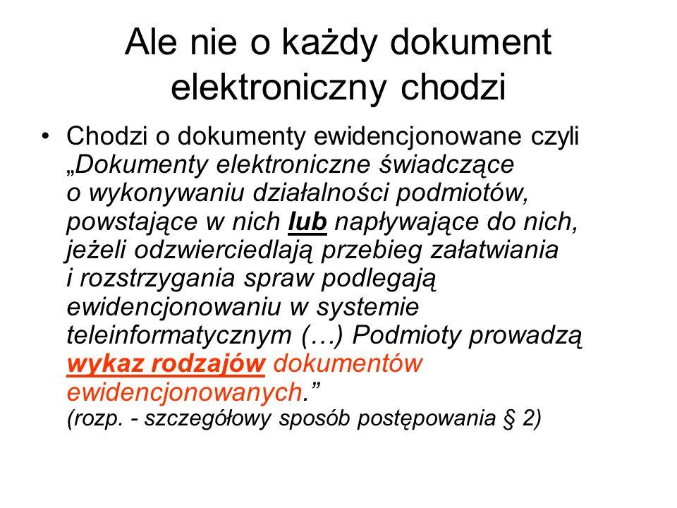 Ale nie o każdy dokument elektroniczny chodzi Chodzi o dokumenty ewidencjonowane czyliDokumenty elektroniczne świadczące o wykonywaniu działalności po