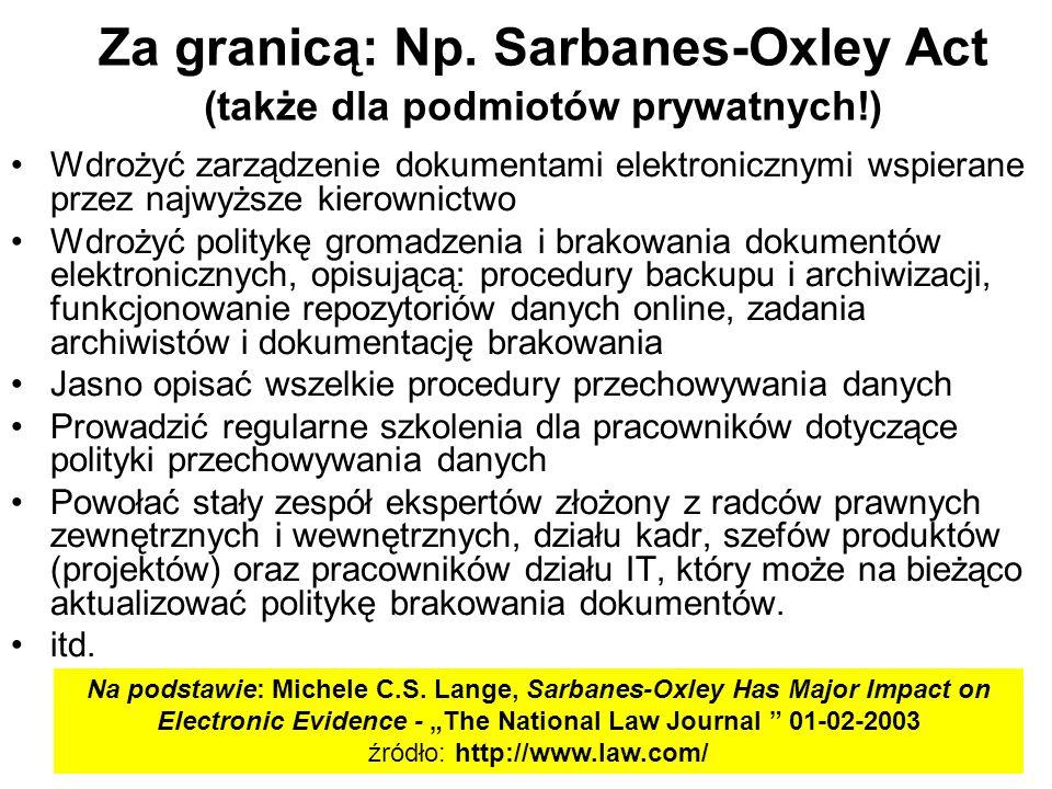 Za granicą: Np. Sarbanes-Oxley Act (także dla podmiotów prywatnych!) Wdrożyć zarządzenie dokumentami elektronicznymi wspierane przez najwyższe kierown