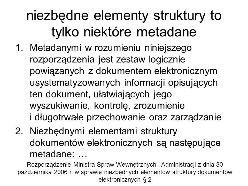 niezbędne elementy struktury to tylko niektóre metadane 1.Metadanymi w rozumieniu niniejszego rozporządzenia jest zestaw logicznie powiązanych z dokum