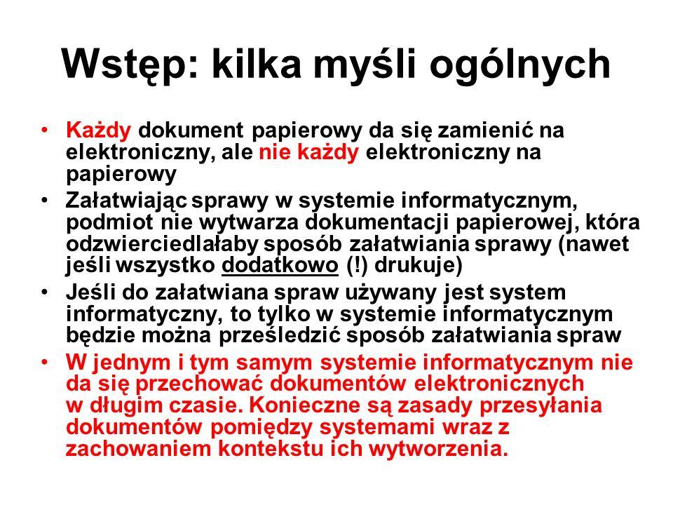 Wstęp: kilka myśli ogólnych Każdy dokument papierowy da się zamienić na elektroniczny, ale nie każdy elektroniczny na papierowy Załatwiając sprawy w s