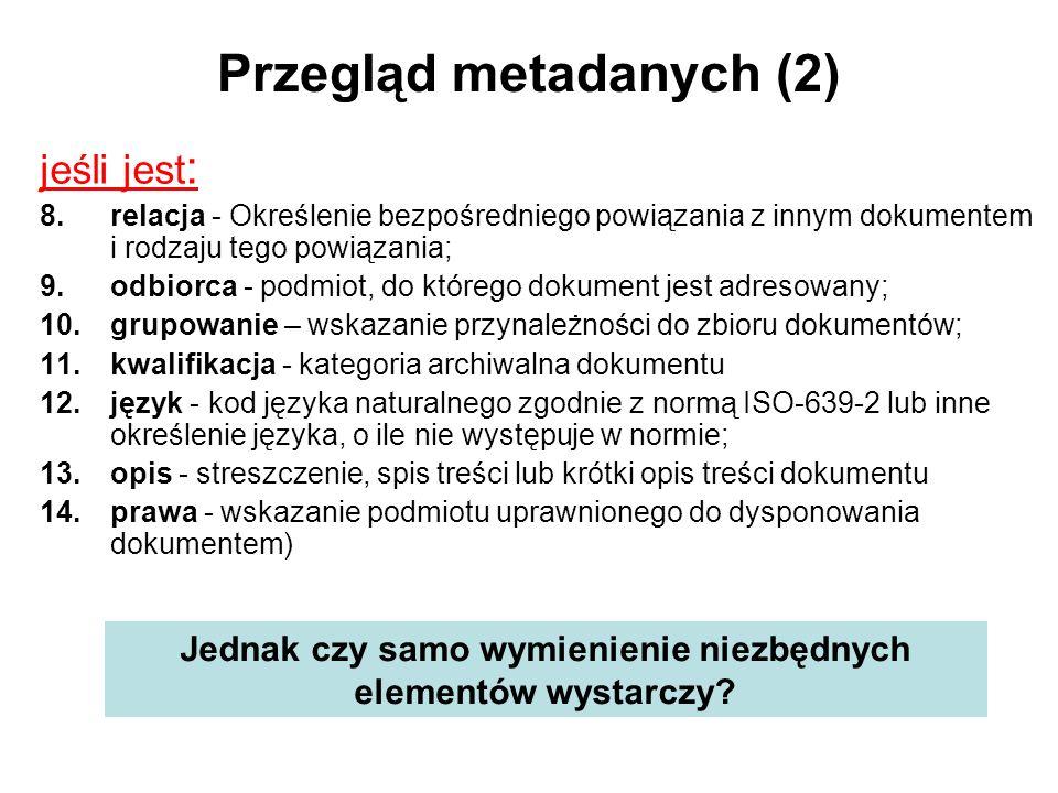Przegląd metadanych (2) jeśli jest : 8.relacja - Określenie bezpośredniego powiązania z innym dokumentem i rodzaju tego powiązania; 9.odbiorca - podmi