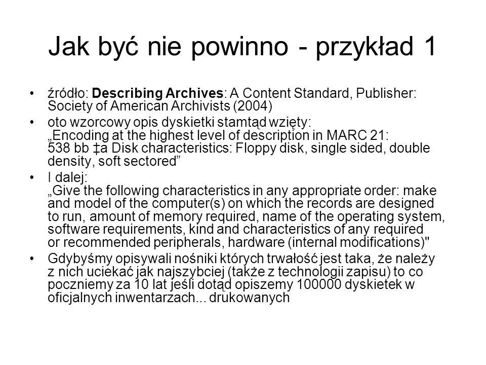 Jak być nie powinno - przykład 1 źródło: Describing Archives: A Content Standard, Publisher: Society of American Archivists (2004) oto wzorcowy opis d