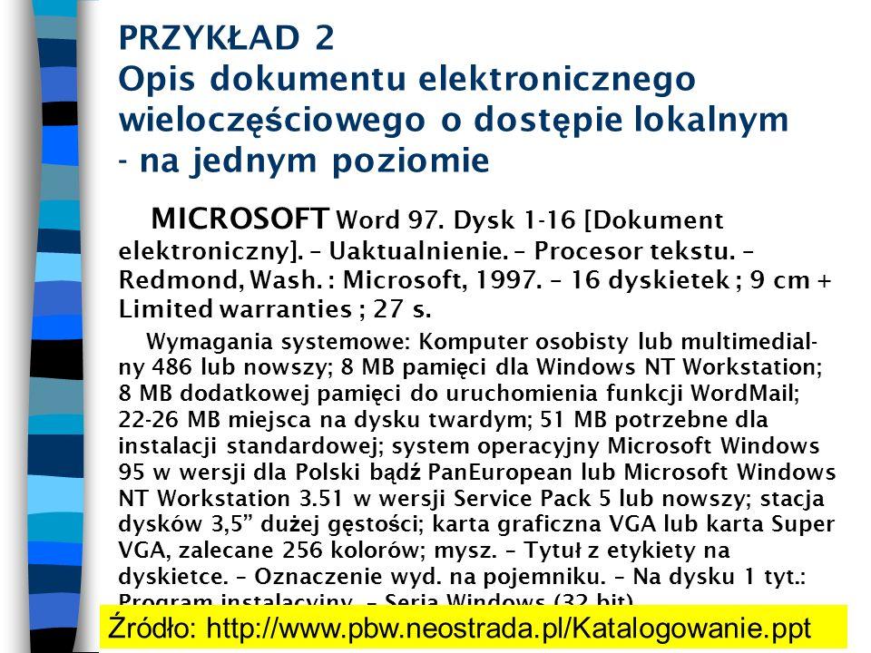 PRZYK Ł AD 2 Opis dokumentu elektronicznego wielocz ęś ciowego o dost ę pie lokalnym - na jednym poziomie MICROSOFT Word 97. Dysk 1-16 [Dokument elekt
