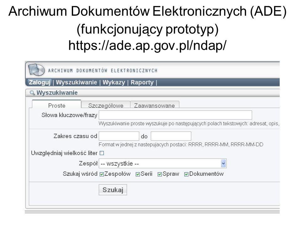 Archiwum Dokumentów Elektronicznych (ADE) (funkcjonujący prototyp) https://ade.ap.gov.pl/ndap/