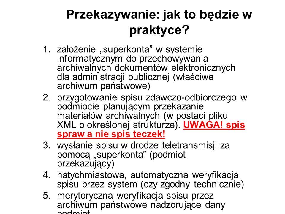 Przekazywanie: jak to będzie w praktyce? 1.założenie superkonta w systemie informatycznym do przechowywania archiwalnych dokumentów elektronicznych dl