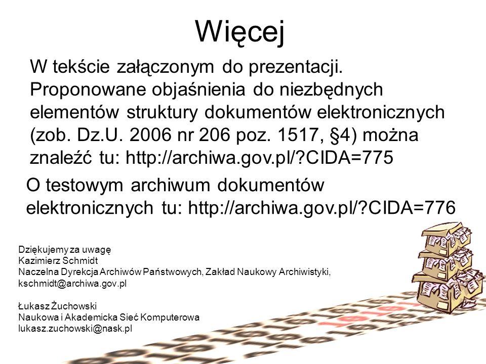 Więcej Dziękujemy za uwagę Kazimierz Schmidt Naczelna Dyrekcja Archiwów Państwowych, Zakład Naukowy Archiwistyki, kschmidt@archiwa.gov.pl Łukasz Żucho