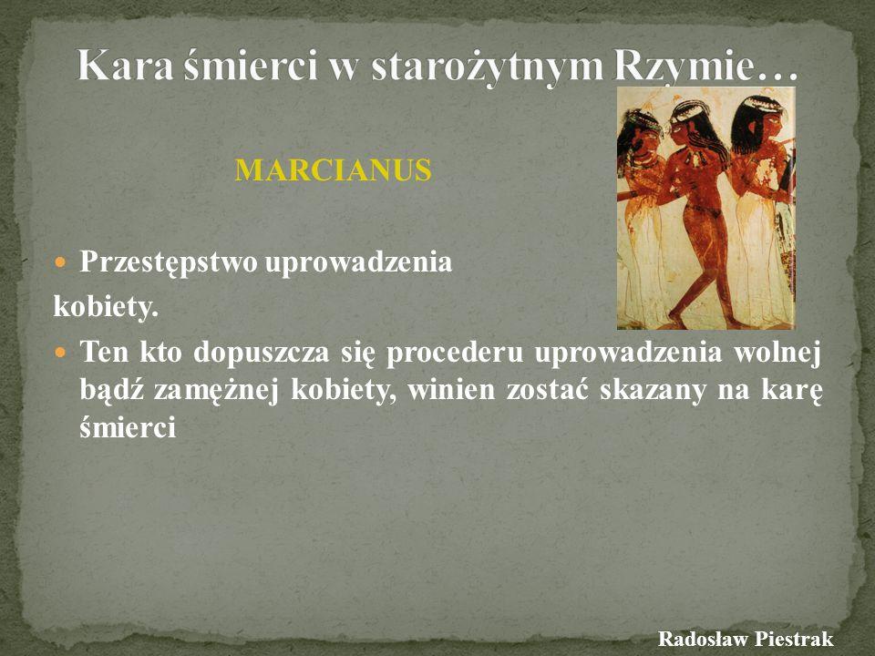 MARCIANUS Przestępstwo uprowadzenia kobiety. Ten kto dopuszcza się procederu uprowadzenia wolnej bądź zamężnej kobiety, winien zostać skazany na karę