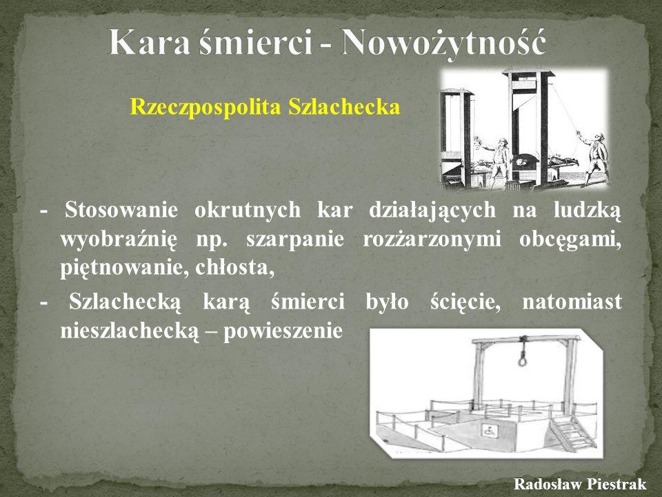 Rzeczpospolita Szlachecka - Stosowanie okrutnych kar działających na ludzką wyobraźnię np. szarpanie rozżarzonymi obcęgami, piętnowanie, chłosta, - Sz