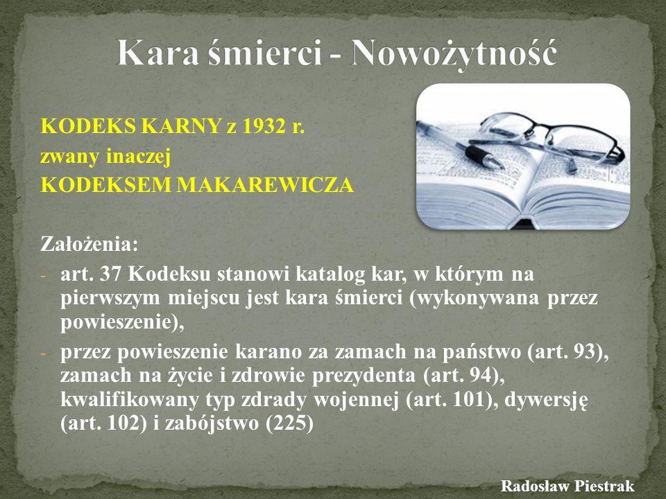 KODEKS KARNY z 1932 r. zwany inaczej KODEKSEM MAKAREWICZA Założenia: - art. 37 Kodeksu stanowi katalog kar, w którym na pierwszym miejscu jest kara śm
