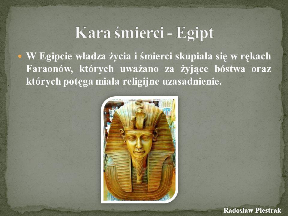 W Egipcie władza życia i śmierci skupiała się w rękach Faraonów, których uważano za żyjące bóstwa oraz których potęga miała religijne uzasadnienie. Ra