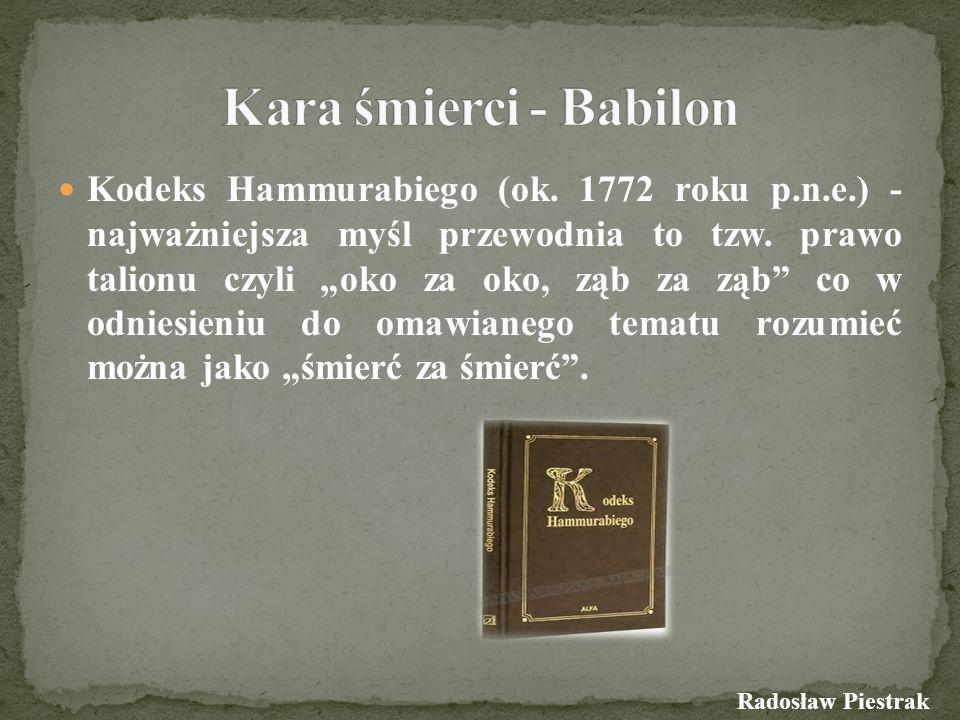 Kodeks Hammurabiego (ok. 1772 roku p.n.e.) - najważniejsza myśl przewodnia to tzw. prawo talionu czyli oko za oko, ząb za ząb co w odniesieniu do omaw