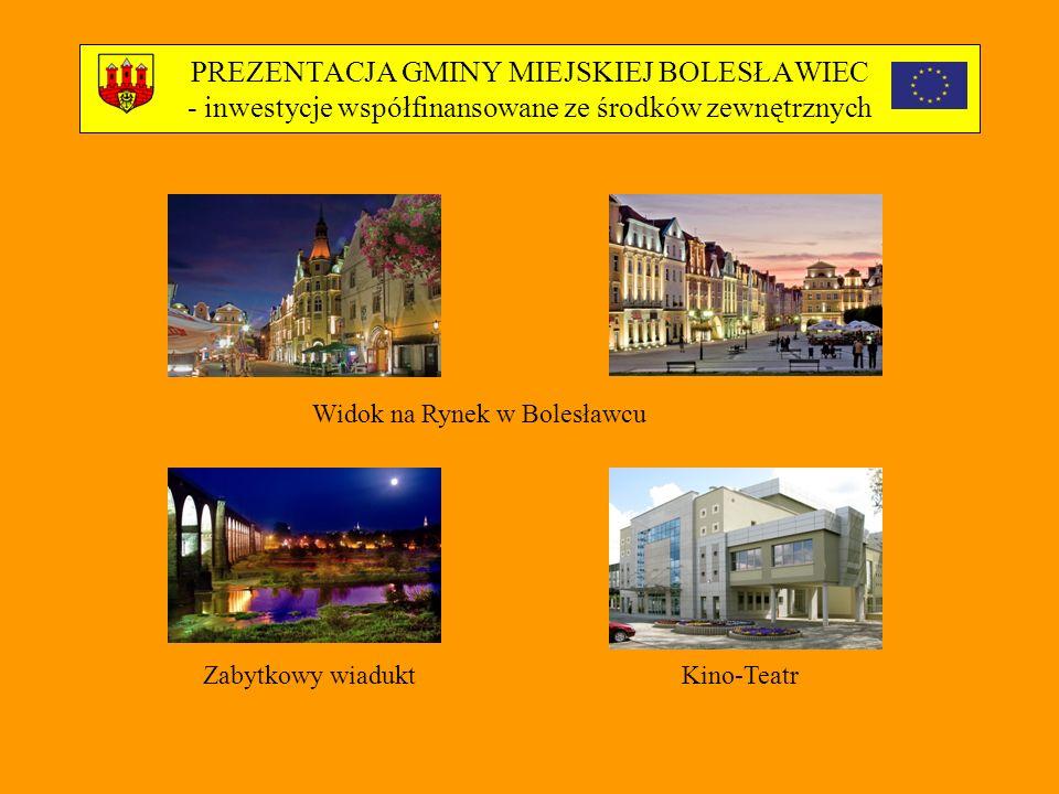 PREZENTACJA GMINY MIEJSKIEJ BOLESŁAWIEC - inwestycje współfinansowane ze środków zewnętrznych Widok na Rynek w Bolesławcu Zabytkowy wiaduktKino-Teatr