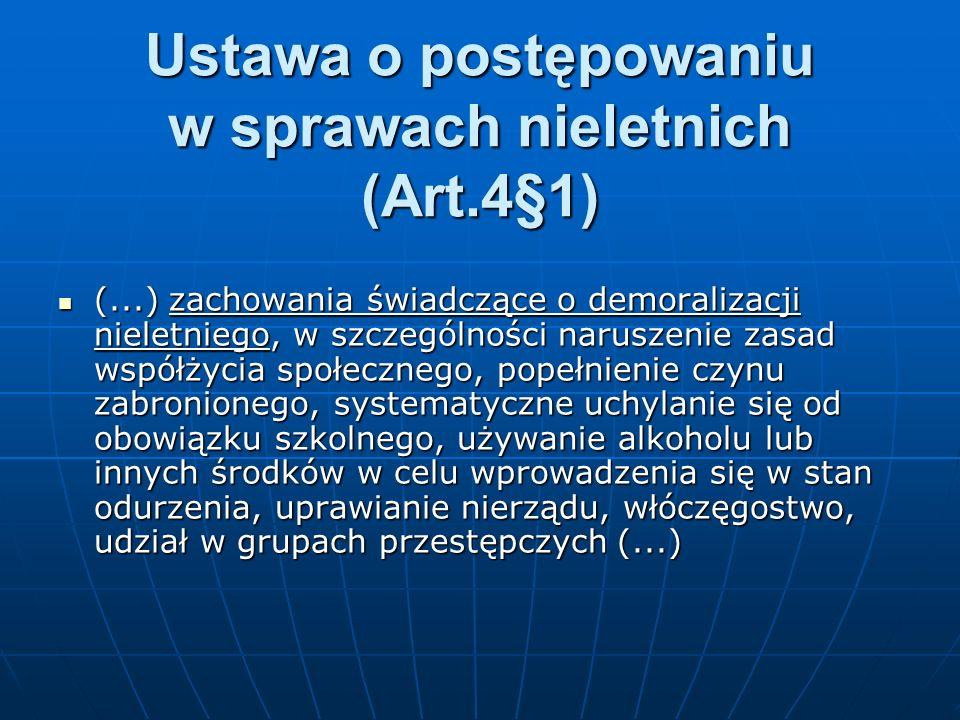 Ustawa o postępowaniu w sprawach nieletnich (Art.4§1) (...) zachowania świadczące o demoralizacji nieletniego, w szczególności naruszenie zasad współż