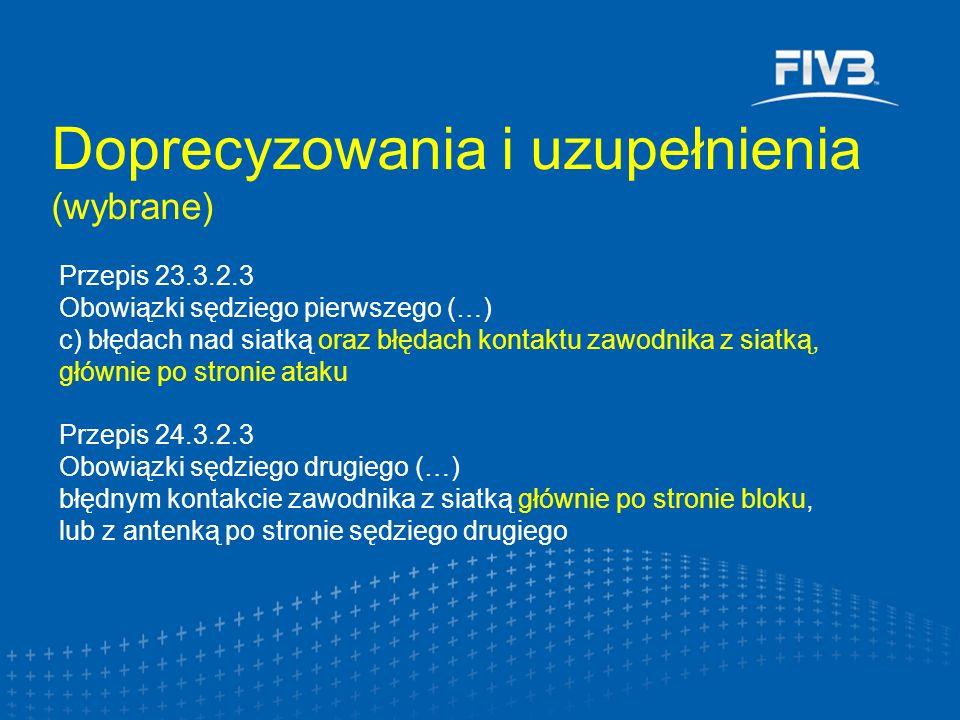 Doprecyzowania i uzupełnienia (wybrane) Przepis 23.3.2.3 Obowiązki sędziego pierwszego (…) c) błędach nad siatką oraz błędach kontaktu zawodnika z sia