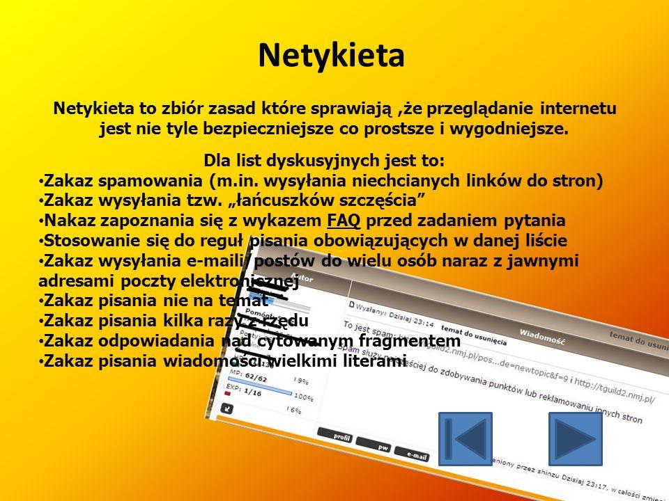 Netykieta Netykieta to zbiór zasad które sprawiają,że przeglądanie internetu jest nie tyle bezpieczniejsze co prostsze i wygodniejsze.