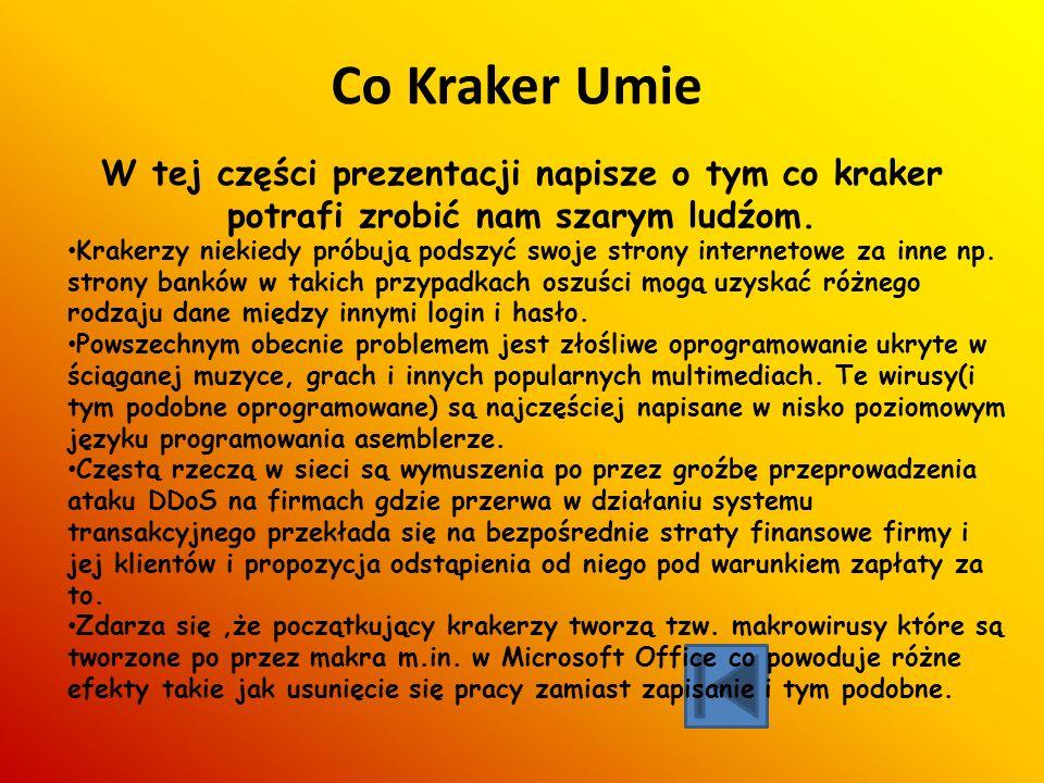 Co Kraker Umie W tej części prezentacji napisze o tym co kraker potrafi zrobić nam szarym ludźom.