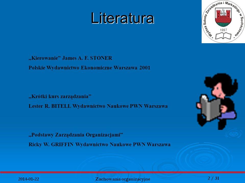 2 / 31 2014-01-22 Zachowania organizacyjne Literatura Kierowanie James A. F. STONER Polskie Wydawnictwo Ekonomiczne Warszawa 2001 Krótki kurs zarządza