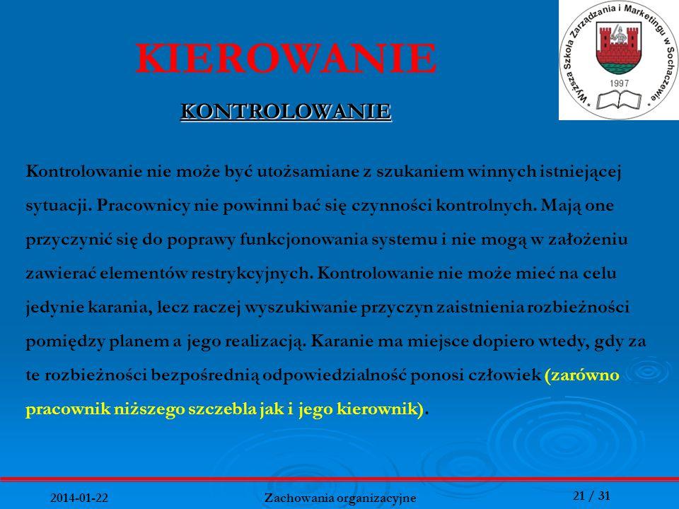 21 / 31 2014-01-22 Zachowania organizacyjne KIEROWANIE KONTROLOWANIE Kontrolowanie nie może być utożsamiane z szukaniem winnych istniejącej sytuacji.