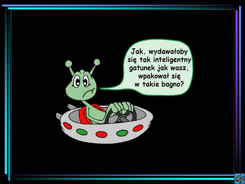 Jak, wydawałoby się tak inteligentny gatunek jak wasz, wpakował się w takie bagno?