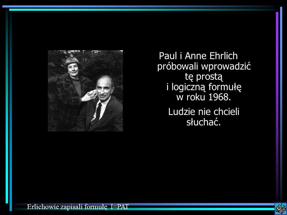 Paul i Anne Ehrlich próbowali wprowadzić tę prostą i logiczną formułę w roku 1968.