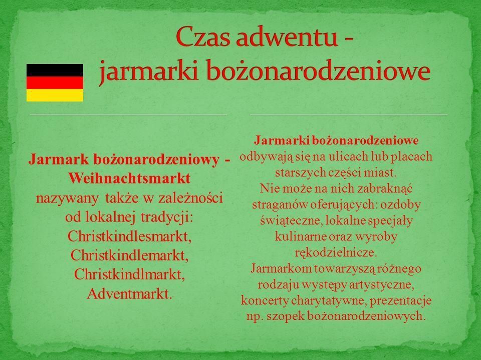 Jarmark bożonarodzeniowy - Weihnachtsmarkt nazywany także w zależności od lokalnej tradycji: Christkindlesmarkt, Christkindlemarkt, Christkindlmarkt, Adventmarkt.
