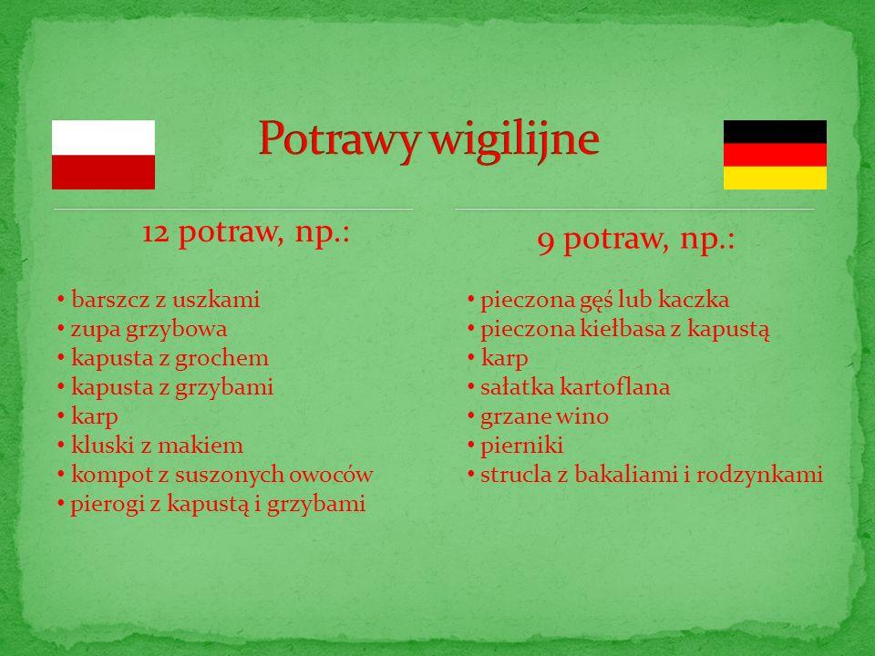 12 potraw, np.: 9 potraw, np.: barszcz z uszkami zupa grzybowa kapusta z grochem kapusta z grzybami karp kluski z makiem kompot z suszonych owoców pie