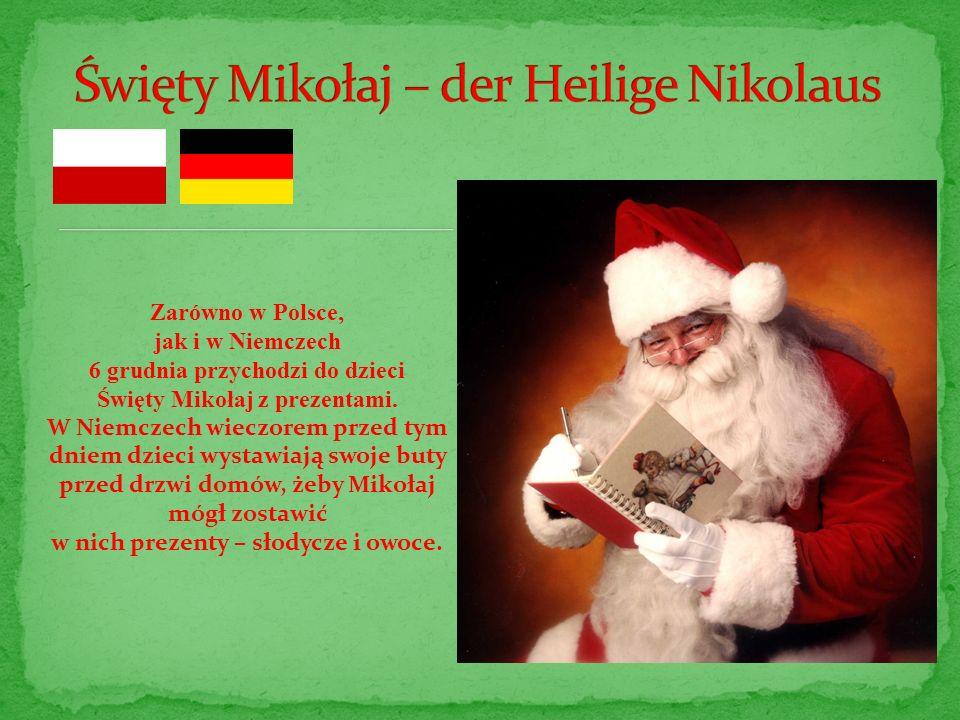Zarówno w Polsce, jak i w Niemczech 6 grudnia przychodzi do dzieci Święty Mikołaj z prezentami. W Niemczech wieczorem przed tym dniem dzieci wystawiaj
