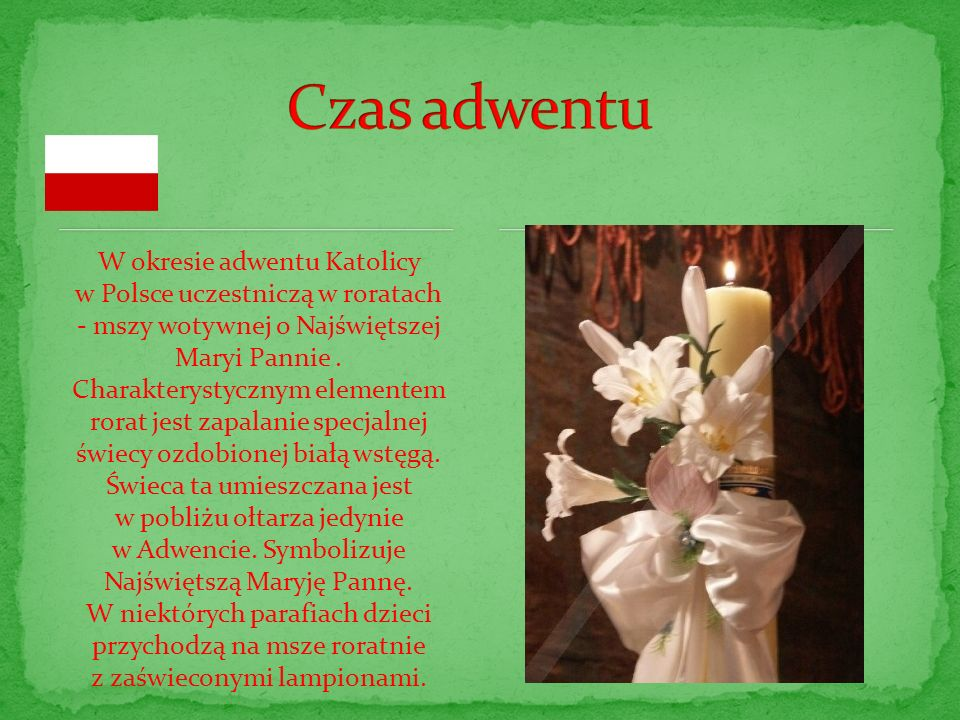 W okresie adwentu Katolicy w Polsce uczestniczą w roratach - mszy wotywnej o Najświętszej Maryi Pannie.