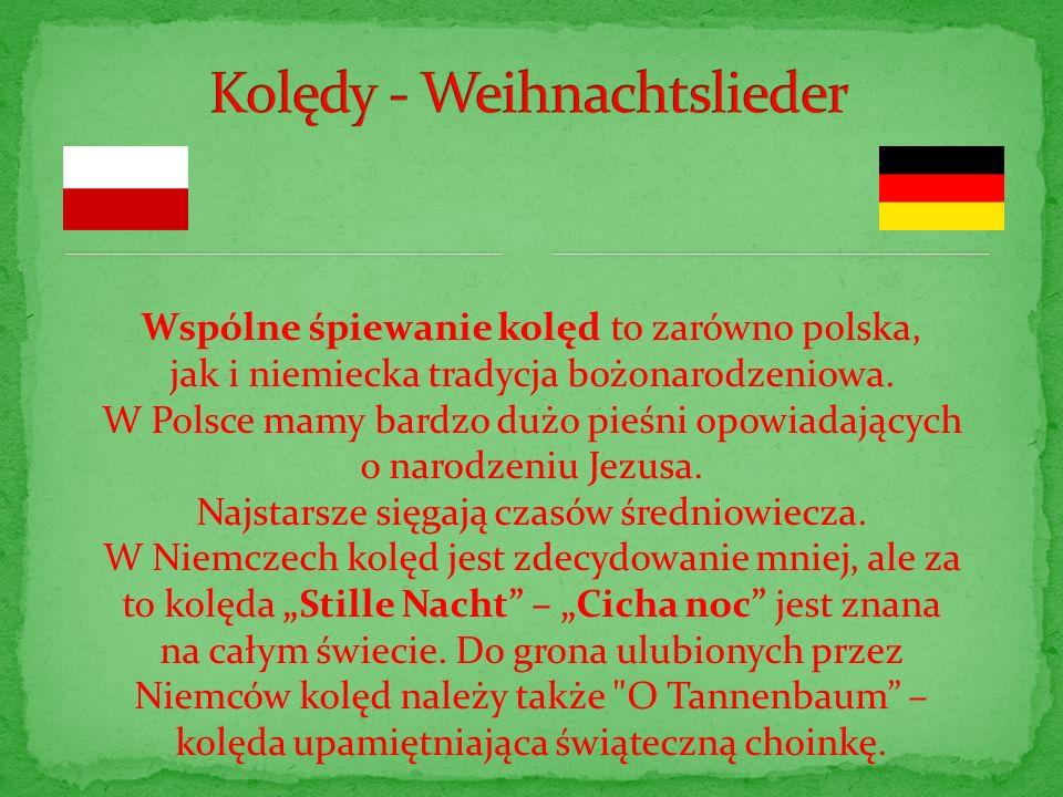 Wspólne śpiewanie kolęd to zarówno polska, jak i niemiecka tradycja bożonarodzeniowa. W Polsce mamy bardzo dużo pieśni opowiadających o narodzeniu Jez