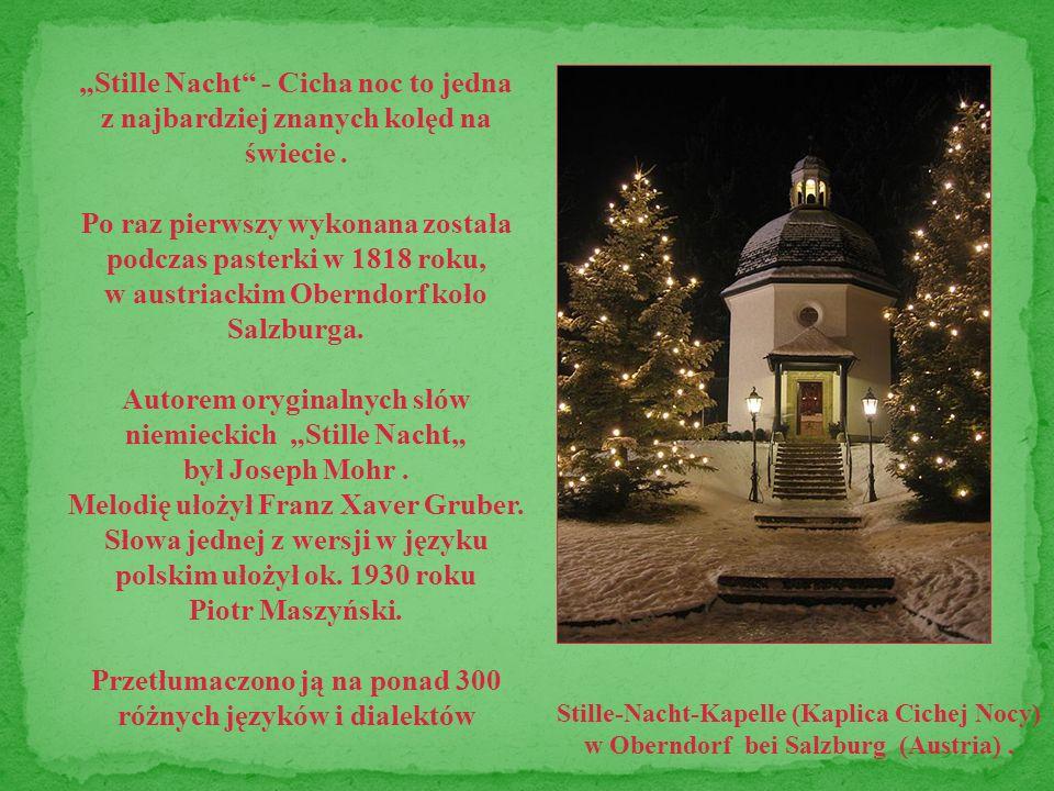 Stille Nacht - Cicha noc to jedna z najbardziej znanych kolęd na świecie. Po raz pierwszy wykonana została podczas pasterki w 1818 roku, w austriackim