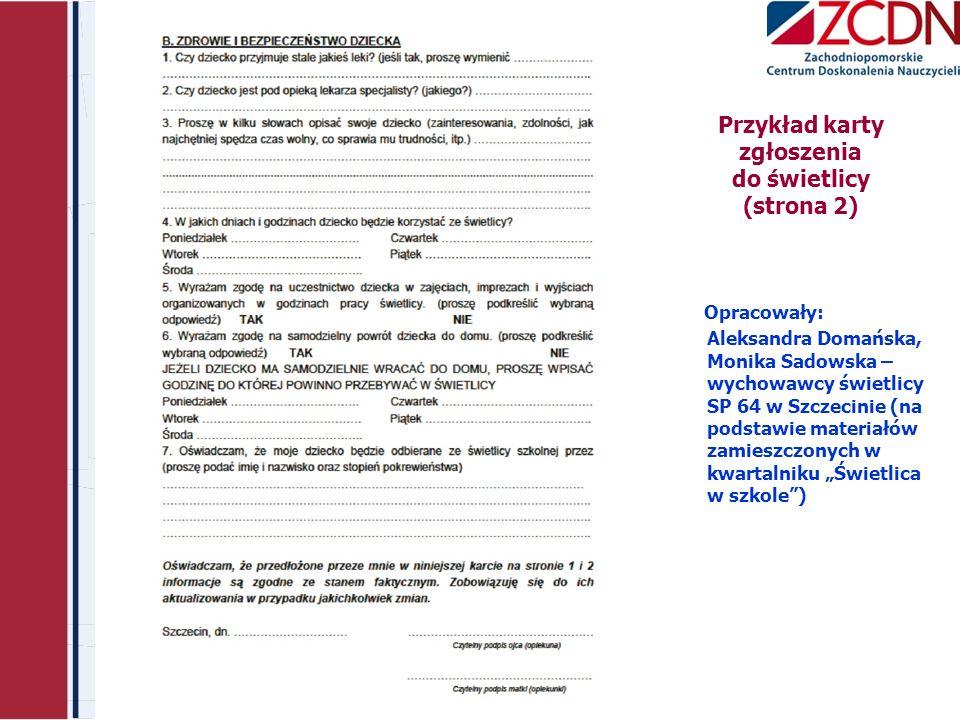 Przykład karty zgłoszenia do świetlicy (strona 2) Opracowały: Aleksandra Domańska, Monika Sadowska – wychowawcy świetlicy SP 64 w Szczecinie (na podst