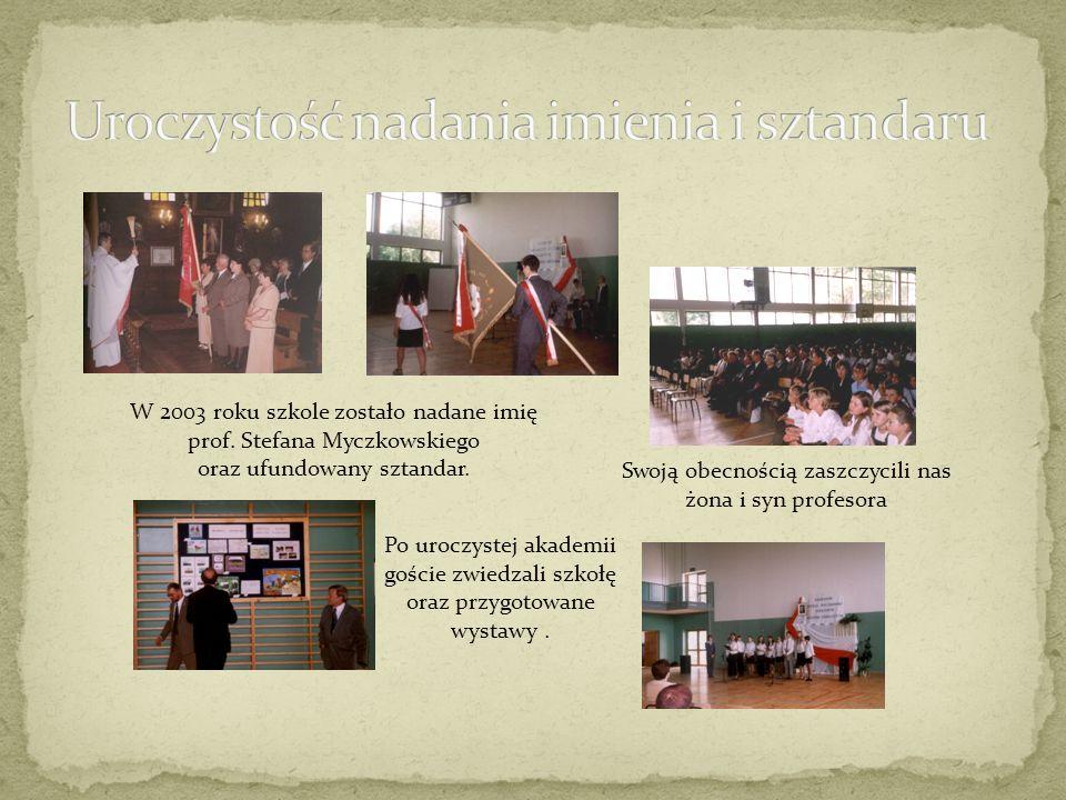 W 2003 roku szkole zostało nadane imię prof. Stefana Myczkowskiego oraz ufundowany sztandar.