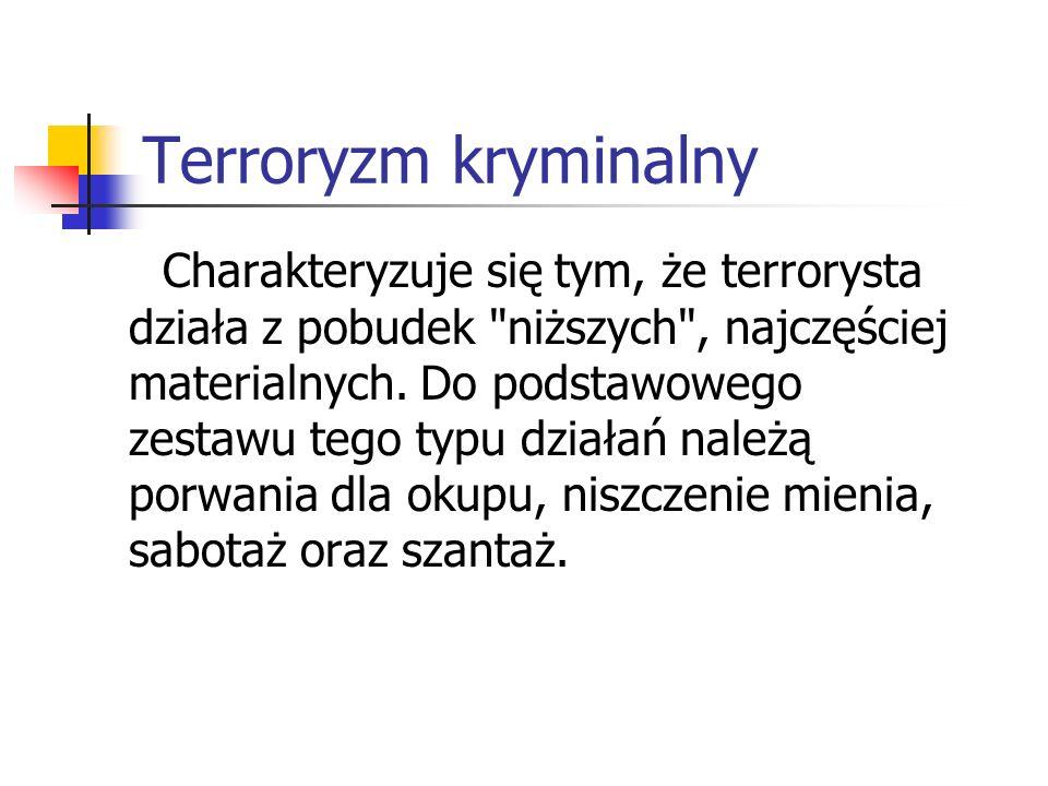 Terroryzm kryminalny Charakteryzuje się tym, że terrorysta działa z pobudek niższych , najczęściej materialnych.