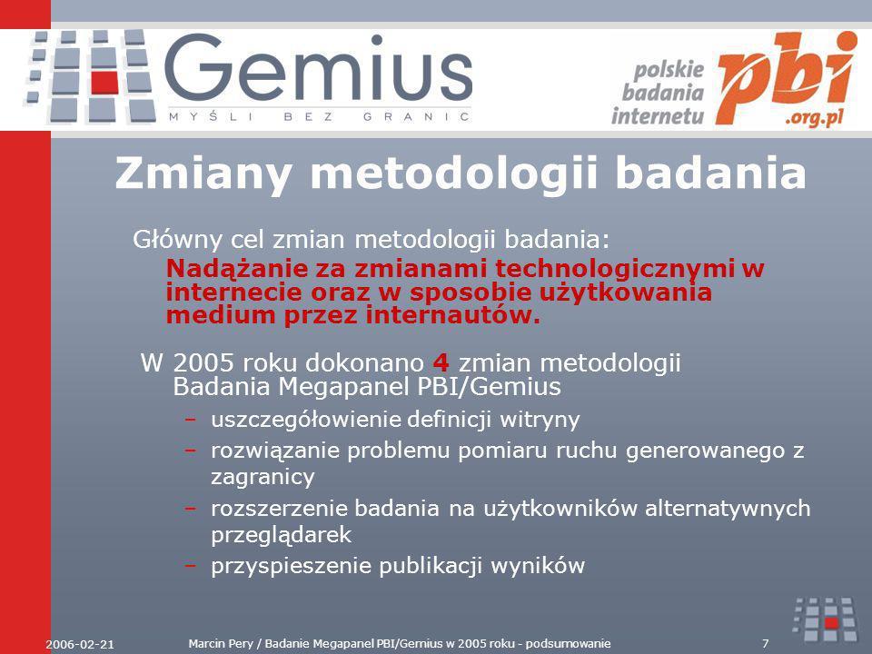 2006-02-21 Marcin Pery / Badanie Megapanel PBI/Gemius w 2005 roku - podsumowanie7 Zmiany metodologii badania Główny cel zmian metodologii badania: Nadążanie za zmianami technologicznymi w internecie oraz w sposobie użytkowania medium przez internautów.