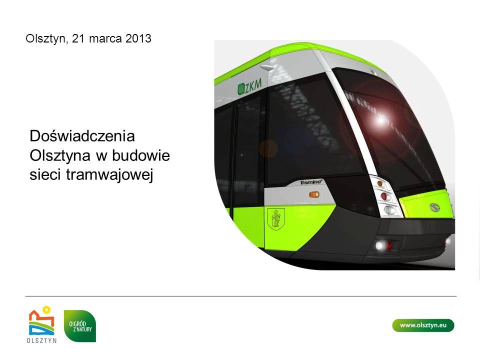 Olsztyn, 21 marca 2013 Doświadczenia Olsztyna w budowie sieci tramwajowej