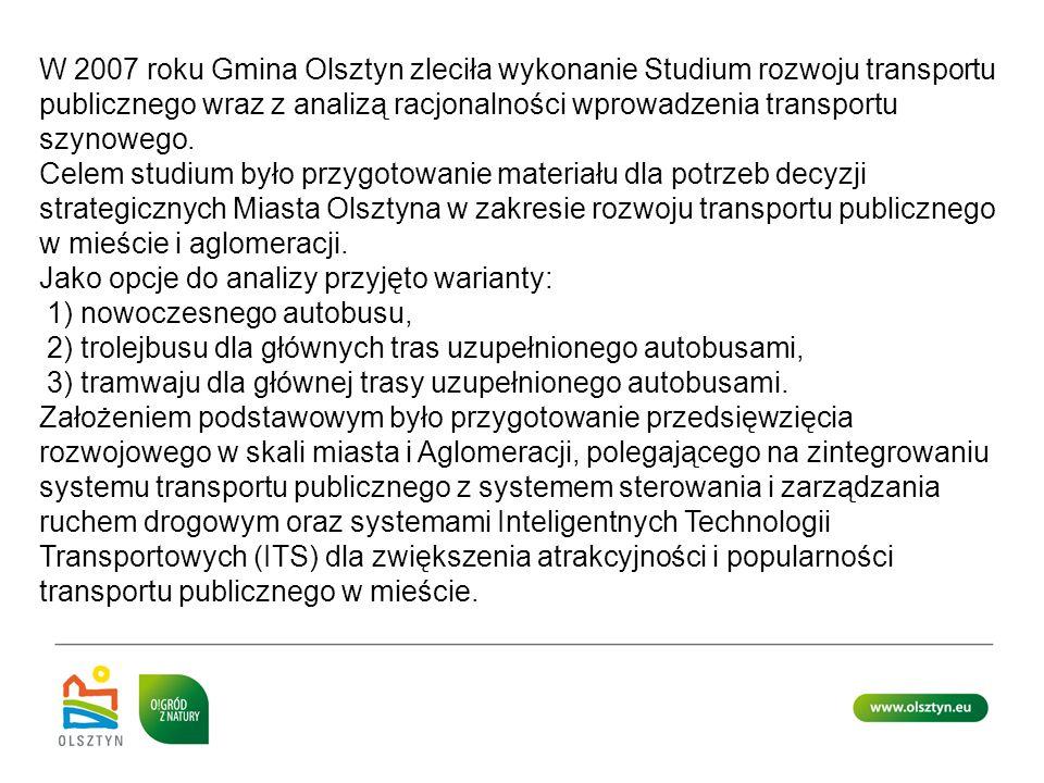 W 2007 roku Gmina Olsztyn zleciła wykonanie Studium rozwoju transportu publicznego wraz z analizą racjonalności wprowadzenia transportu szynowego. Cel