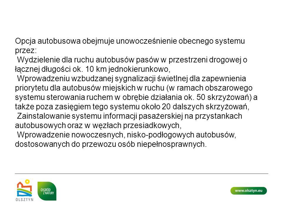 Opcja autobusowa obejmuje unowocześnienie obecnego systemu przez: Wydzielenie dla ruchu autobusów pasów w przestrzeni drogowej o łącznej długości ok.