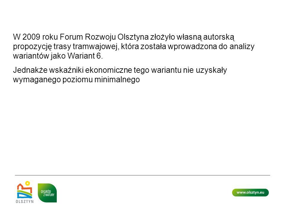 W 2009 roku Forum Rozwoju Olsztyna złożyło własną autorską propozycję trasy tramwajowej, która została wprowadzona do analizy wariantów jako Wariant 6
