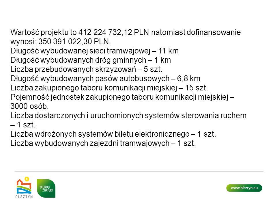 Wartość projektu to 412 224 732,12 PLN natomiast dofinansowanie wynosi: 350 391 022,30 PLN. Długość wybudowanej sieci tramwajowej – 11 km Długość wybu