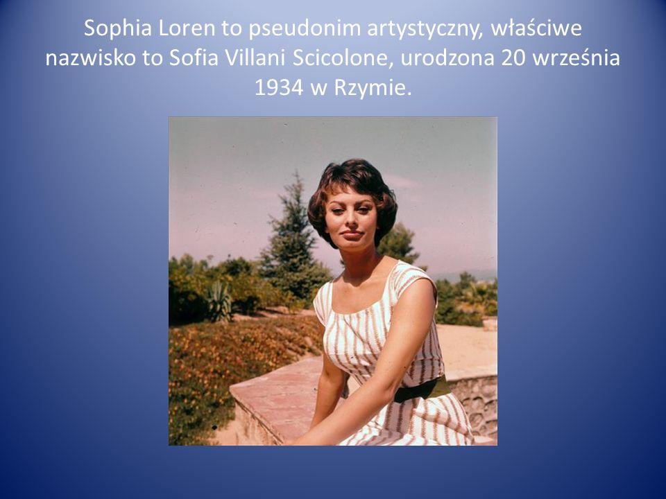 Sophia Loren to pseudonim artystyczny, właściwe nazwisko to Sofia Villani Scicolone, urodzona 20 września 1934 w Rzymie.